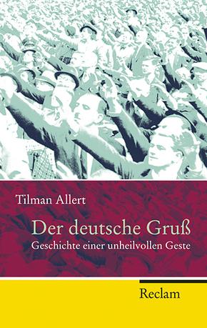 Der deutsche Gruß - Geschichte einer unheilvollen Geste