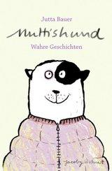Muttishund; Wahre Geschichten   ; Ill. v. Bauer, Jutta /Erzähler: Bauer, Jutta; Deutsch; , durchgehend farbig -