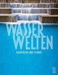 Wasserwelten - Badekultur und Technik