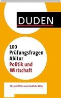 Duden - 100 Prüfungsfragen Abitur Politik und Wirtschaft