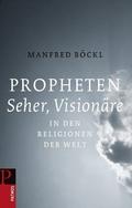 Propheten, Seher, Visionäre in den Religionen der Welt