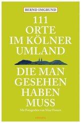 111 Orte im Kölner Umland, die man gesehen haben muss