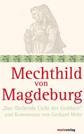 """Mechthild von Magdeburg - """"Das fließende Licht der Gottheit"""""""