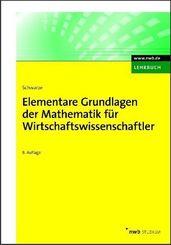 Mathematik für Wirtschaftswissenschaftler: Elementare Grundlagen der Mathematik für Wirtschaftswissenschaftler; Einführungsbd.