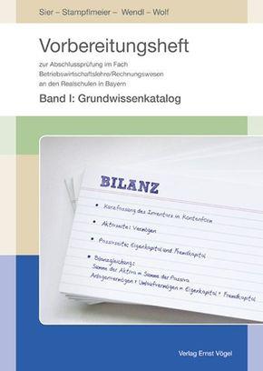 Vorbereitungsheft zur Abschlussprüfung im Fach Betriebswirtschaftslehre/Rechnungswesen an den Realschulen in Bayern - Bd.I