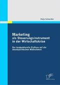 Marketing als Steuerungsinstrument in der Wirtschaftskrise: Der konjunkturelle Einfluss auf die absatzpolitischen Maßnah