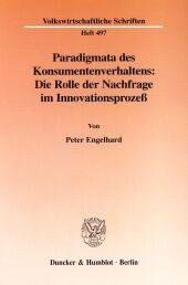 Paradigmata des Konsumentenverhaltens: Die Rolle der Nachfrage im Innovationsprozeß.