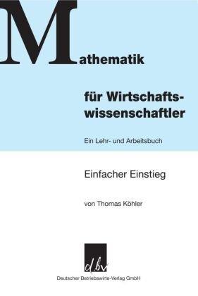 Mathematik für Wirtschaftswissenschaftler - Thomas Köhler