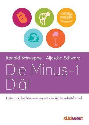 Die Minus-1-Diät - Ronald P. Schweppe, Aljoscha A. Schwarz