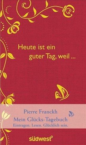 Heute ist ein guter Tag, weil . . . - Pierre Franckh