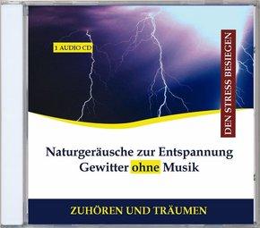 Naturgeräusche zur Entspannung - Gewitter ohne Musik, 1 Audio-CD