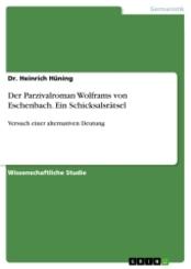 Der Parzivalroman Wolframs von Eschenbach. Ein Schicksalsrätsel