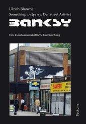 Something to s(pr)ay, Der Street Artivist Banksy