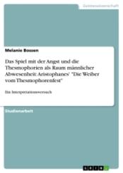 """Das Spiel mit der Angst und die Thesmophorien als Raum männlicher Abwesenheit: Aristophanes' """"Die Weiber vom Thesmophore"""