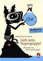 Lieb sein, Superguppy!