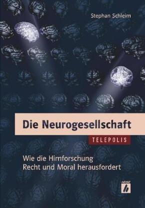 Die Neurogesellschaft - Wie die Hirnforschung Recht und Moral herausfordert