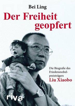 Liu Xiaobo - Der Freiheit geopfert
