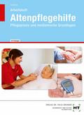 Arbeitsheft Altenpflegehilfe, Pflegepraxis und medizinische Grundlagen, Lehrerausgabe