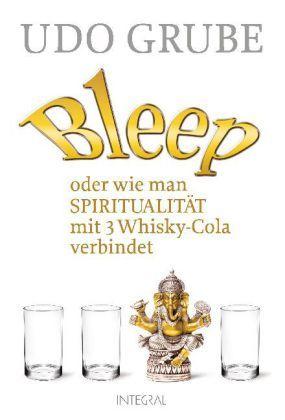 Bleep ... oder wie man Spiritualität mit 3 Whisky-Cola verbindet