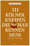 111 Kölner Kneipen die man gesehen haben muß