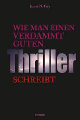 Wie man einen verdammt guten Thriller schreibt