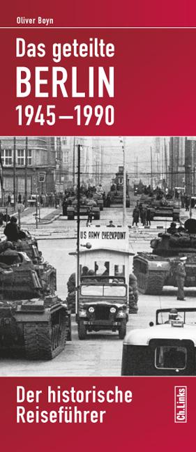 Das geteilte Berlin 1945-1990