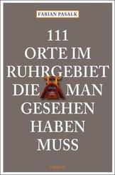 111 Orte im Ruhrgebiet, die man gesehen haben muss - Bd.1