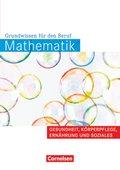 Mathematik, Grundwissen für den Beruf: Arbeitsbuch Gesundheit, Körperpflege, Ernährung und Soziales