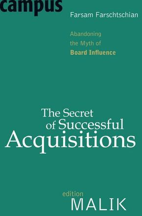 The Secret of Successful Acquisitions - Abandoning the Myth of Board Influence