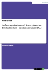 Aufbauorganisation und Konzeption einer Psychiatrischen - Institutsambulanz (PIA)