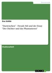 """""""Dazwischen"""" - Freuds Stil und der Essay """"Der Dichter und das Phantasieren"""""""