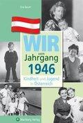 Wir vom Jahrgang 1946 - Kindheit und Jugend in Österreich