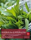 Wildkräuter & Wildfrüchte - Das Rezeptbuch