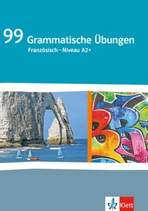99 grammatische Übungen Französisch Niveau A2+