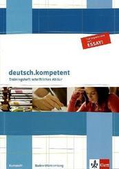 deutsch.kompetent: Trainingsheft schriftliches Abitur, Baden-Württemberg