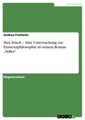 """Max Frisch - Eine Untersuchung zur Existenzphilosophie in seinem Roman """"Stiller"""""""