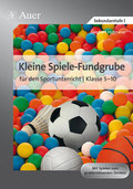 Kleine Spiele-Fundgrube für den Sportunterricht Klasse 5-10