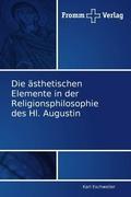 Die ästhetischen Elemente in der Religionsphilosophie des Hl. Augustin