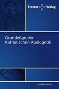 Grundzüge der Katholischen Apologetik