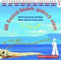 600 Kroatisch-Vokabeln spielerisch erlernt, 1 Audio-CD - Tl.1