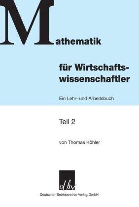 Mathematik für Wirtschaftswissenschaftler - Tl.2