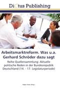 Arbeitsmarktreform. Was u.a. Gerhard Schröder dazu sagt