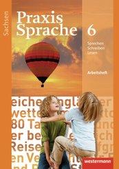 Praxis Sprache, Ausgabe 2011 für Sachsen: Klasse 6, Arbeitsheft