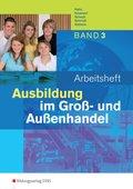 Ausbildung im Groß- und Außenhandel: Arbeitsheft; Bd.3