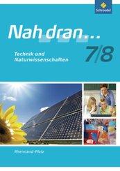 Nah dran..., Ausgabe Rheinland-Pfalz (2010): 7./8. Schuljahr, Technik und Naturwissenschaft, Arbeitsheft