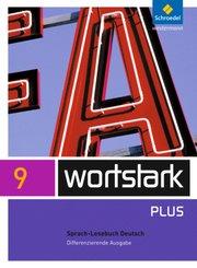 wortstark Plus, Differenzierende Ausgabe (2009): 9. Klasse, Sprach-Lesebuch Deutsch