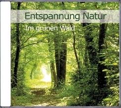 Entspannung Natur - Im grünen Wald, Audio-CD