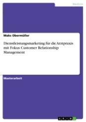 Dienstleistungsmarketing für die  Arztpraxis mit Fokus Customer Relationship Management