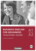 Business English for Beginners, New Edition 2011: Teaching Guide, m. CD-ROM; Bd.A1-A2
