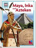 Maya, Inka und Azteken - Was ist was Bd.130